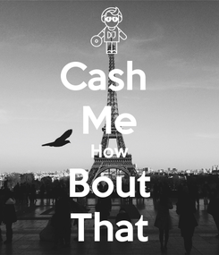Poster: Cash  Me How Bout That