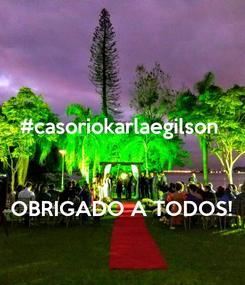 Poster: #casoriokarlaegilson    OBRIGADO A TODOS!