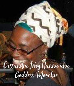 Poster:      Cassandra Irby Hanna aka Goddess Moochie