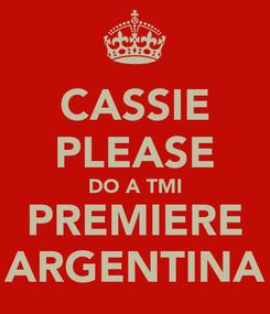 Poster: CASSIE PLEASE DO A TMI PREMIERE ARGENTINA