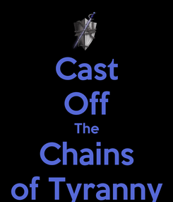 Poster: Cast Off The Chains of Tyranny