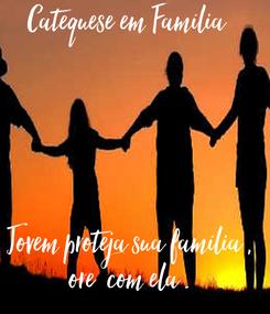 Poster: Catequese em Família          Jovem proteja sua família , ore  com ela .