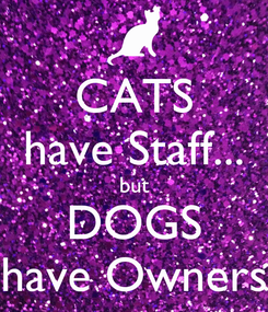 Poster: CATS have Staff... but DOGS have Owners