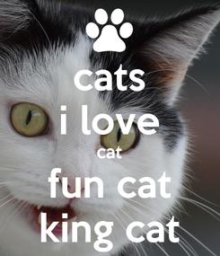 Poster: cats i love cat fun cat king cat