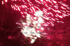 Poster: 'Cause, baby, you're a firework Come on, show 'em what you're worth