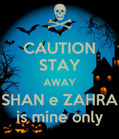 Poster: CAUTION STAY AWAY SHAN e ZAHRA is mine only