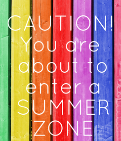 Poster: CAUTION! You are  about to  enter a  SUMMER  ZONE