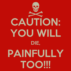 Poster: CAUTION: YOU WILL DIE, PAINFULLY TOO!!!