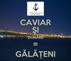 Poster: CAVIAR ȘI DUNĂRE = GĂLĂȚENI