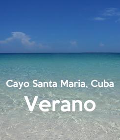 Poster:   Cayo Santa Maria, Cuba Verano