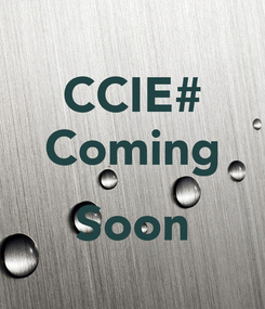 Poster: CCIE# Coming  Soon