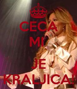 Poster: CECA MI   JE KRALJICA!