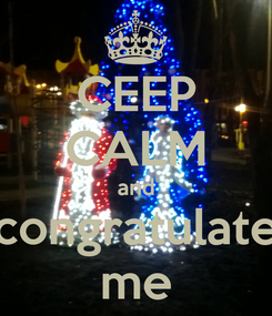 Poster: CEEP CALM and congratulate me