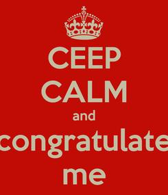 Poster: CEEP CALM and congratulate me