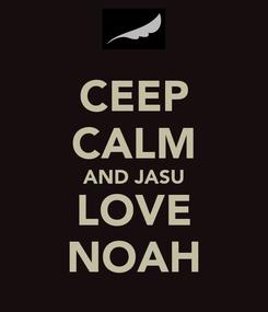 Poster: CEEP CALM AND JASU LOVE NOAH