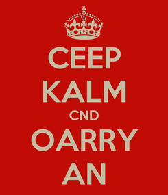 Poster: CEEP KALM CND OARRY AN