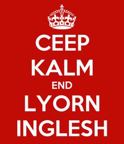 Poster: CEEP KALM END LYORN INGLESH