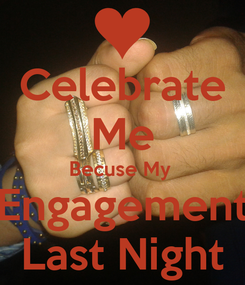 Poster: Celebrate Me Becuse My  Engagement Last Night