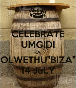 "Poster: CELEBRATE UMGIDI KA  OLWETHU""BIZA"" 14 JuLY"