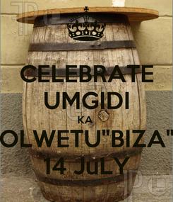 """Poster: CELEBRATE UMGIDI KA  OLWETU""""BIZA"""" 14 JuLY"""