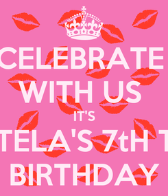 Poster: CELEBRATE  WITH US  IT'S QUEENTELA'S 7tH TODAY  BIRTHDAY