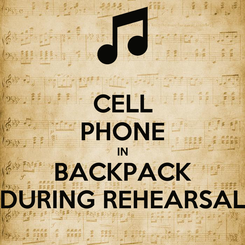 Poster: CELL PHONE IN BACKPACK DURING REHEARSAL