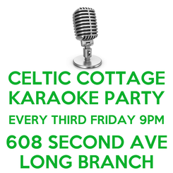 Poster: CELTIC COTTAGE KARAOKE PARTY EVERY THIRD FRIDAY 9PM 608 SECOND AVE LONG BRANCH