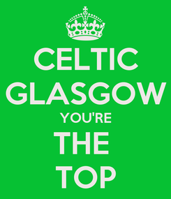 Poster: CELTIC GLASGOW YOU'RE THE  TOP