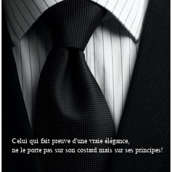 Poster: Celui qui fait preuve d'une vraie élégance, ne le porte pas sur son costard mais sur ses principes!