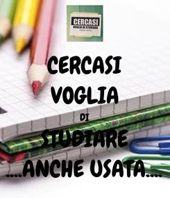 Poster: CERCASI VOGLIA DI STUDIARE ....ANCHE USATA....
