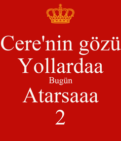 Poster: Cere'nin gözü Yollardaa Bugün Atarsaaa 2