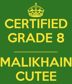Poster: CERTIFIED GRADE 8 _______________ MALIKHAIN CUTEE