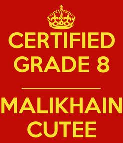 Poster: CERTIFIED GRADE 8 ________________ MALIKHAIN CUTEE