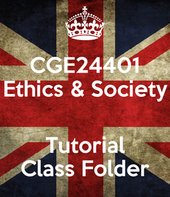 Poster: CGE24401 Ethics & Society  Tutorial Class Folder