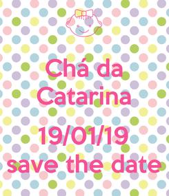 Poster: Chá da  Catarina   19/01/19 save the date