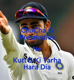Poster: ChaCha G WestIndies Ne KuttO Ki Tarha Hara Dia