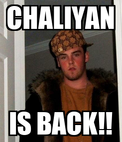 Poster: CHALIYAN IS BACK!!
