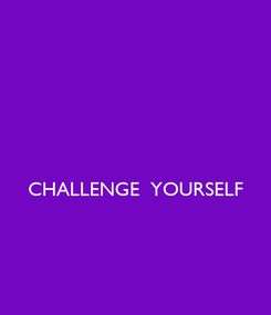 Poster:   CHALLENGE  YOURSELF