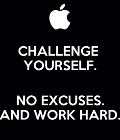Poster: CHALLENGE  YOURSELF.  NO EXCUSES. AND WORK HARD.