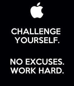 Poster: CHALLENGE  YOURSELF.  NO EXCUSES. WORK HARD.