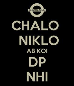 Poster: CHALO   NIKLO AB KOI DP NHI