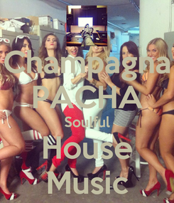 Poster: Champagna PACHA Soulful House Music