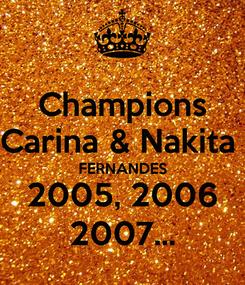 Poster: Champions Carina & Nakita  FERNANDES 2005, 2006 2007...