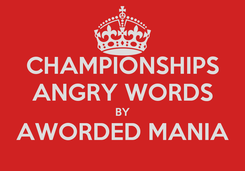 Poster: CHAMPIONSHIPS ANGRY WORDS BY AWORDED MANIA