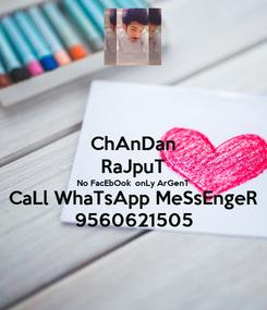 Poster: ChAnDan RaJpuT No FacEbOok  onLy ArGenT CaLl WhaTsApp MeSsEngeR 9560621505