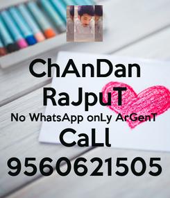 Poster: ChAnDan RaJpuT No WhatsApp onLy ArGenT CaLl 9560621505