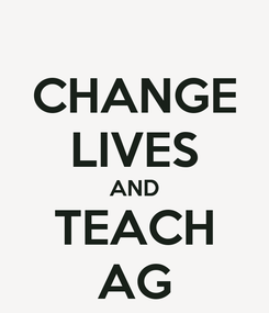 Poster: CHANGE LIVES AND TEACH AG