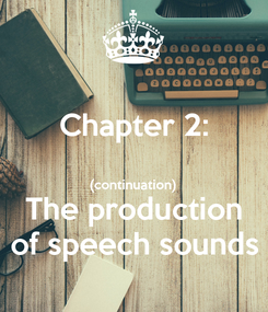 Poster: Chapter 2:  (continuation) The production of speech sounds