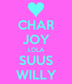 Poster: CHAR JOY LOLA SUUS WILLY
