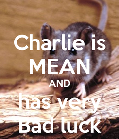 Poster: Charlie is MEAN AND has very Bad luck